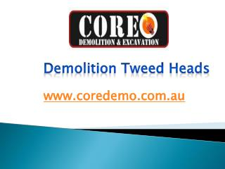 Demolition Tweed Heads - www.coredemo.com.au