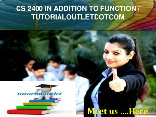 CS 2400 IN ADDITION TO FUNCTION / TUTORIALOUTLETDOTCOM