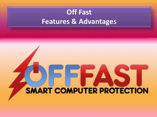 Off Fast - Features & Advantages
