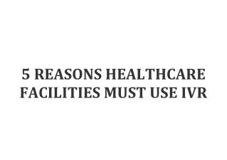 5 REASONS HEALTHCARE FACILITIES MUST USE IVR