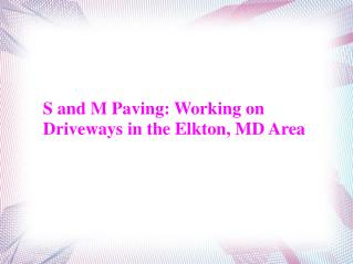 S and M Paving: Working on Driveways in the Elkton, MD Area