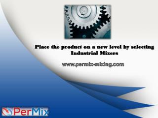 Place the product on a new level by selecting Industrial  Mixers
