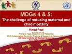 MDGs 4  5:  The challenge of reducing maternal and child mortality