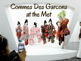 Commes Des Garcons at the Met
