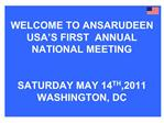 WELCOME TO ANSARUDEEN USA S FIRST  ANNUAL NATIONAL MEETING    SATURDAY MAY 14TH,2011  WASHINGTON, DC