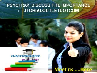 PSYCH 261 DISCUSS THE IMPORTANCE / TUTORIALOUTLETDOTCOM