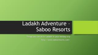 Enjoy Ladakh Adventure Tour with Saboo Resorts
