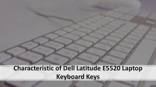 Characteristic of Dell Latitude E5520 Laptop Keyboard Keys