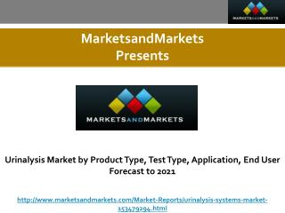 Urinalysis Market by Product Type, Test Type, Application, End User Forecast to 2021