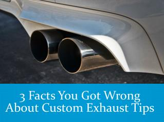 3 Facts You Got Wrong About Custom Exhaust Tips