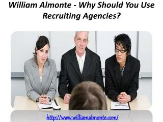 William Almonte - Why Should You Use Recruiting Agencies?