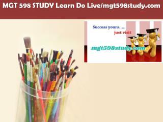 MGT 598 STUDY Learn Do Live/mgt598study.com