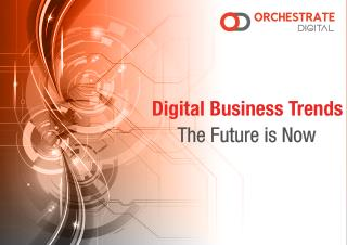 Digital Business Trends - The Future is Here
