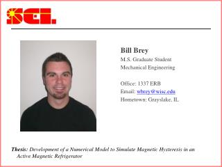 Bill Brey M.S. Graduate Student Mechanical Engineering  Office: 1337 ERB Email: wbreywisc  Hometown: Grayslake, IL