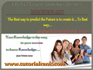 CIS 512 Course Seek Your Dream/tutorilarank.com