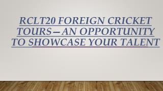 RCLT20 Foreign Cricket Tours—An Opportunity to Showcase Your Talent