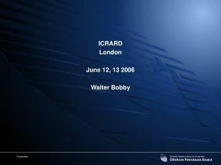 ICRARD London  June 12, 13 2006  Walter Bobby