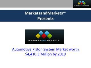 Automotive Piston System Market worth $4,410.3 Million by 2019