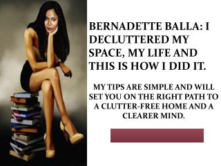 BERNADETTE BALLA: I DECLUTTERED MY SPACE, MY LIFE AND THIS IS HOW I DID IT.