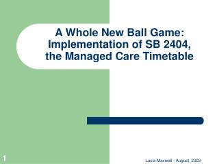 A Whole New Ball Game: Implementation of SB 2404,  the Managed Care Timetable