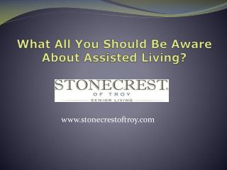 What All You Should Be Aware About Assisted Living?