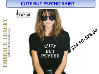 Cute but Psycho t shirt - Embrace Luxury