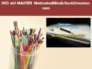 HCS 457 MASTER  MotivatedMinds/hcs457master.com