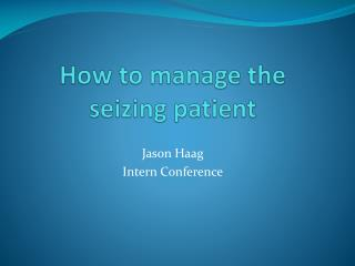 How to manage the seizing patient