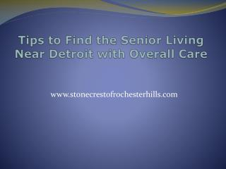 Tips to Find the Senior Living Near Detroit with Overall Care
