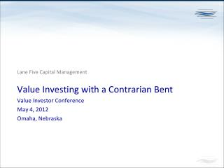 Value Investing with a Contrarian Bent Value Investor Conference May 4, 2012 Omaha, Nebraska