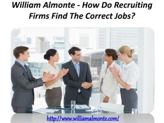 William Almonte - How Do Recruiting Firms Find The Correct Jobs?