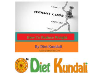 how to reduce weight -Diet Kundali