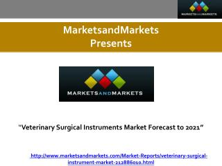 Veterinary Surgical Instruments Market Forecast to 2021""