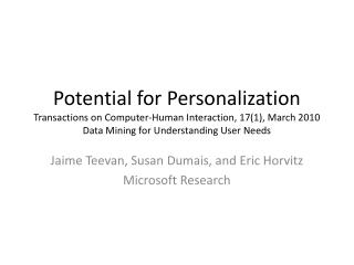 Potential for Personalization Transactions on Computer-Human Interaction, 171, March 2010 Data Mining for Understanding
