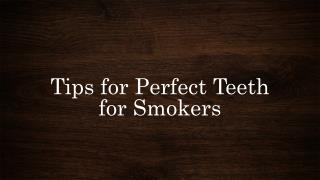 Tips for Perfect Teeth for Smokers