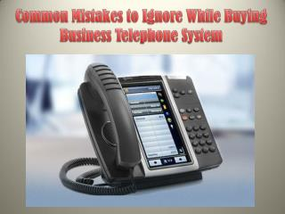 Common Mistakes to Ignore While Buying Business Telephone System