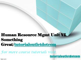 Human Resource Mgmt Unit VI Something Great/tutorialoutletdotcom