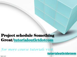 Project schedule Something Great/tutorialoutletdotcom