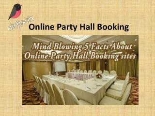 Mind Blowing 5 Facts About Online Party Hall Booking sites