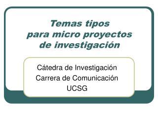Temas tipos  para micro proyectos  de investigaci n