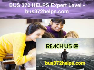 BUS 372 HELPS Expert Level –bus372helps.com