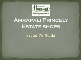 Amrapali Princely Estate Commercial Shops in Sector 76 Noida