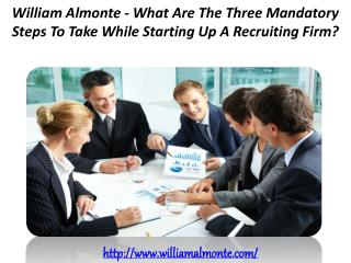 William Almonte - What Are The Three Mandatory Steps To Take While Starting Up A Recruiting Firm?