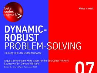 Dynamic-Robust Problem Solving (BetaCodex07)