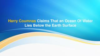 Harry Coumnas Claims That an Ocean Of Water Lies Below the Earth Surface