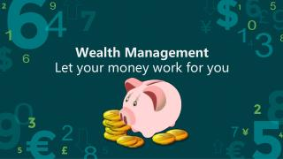 Wealth management- Let your money work for you!