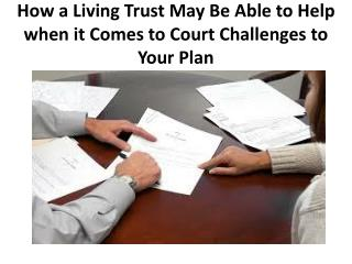 Legacy Assurance Plan Of America - How a Living Trust May Be Able to Help when it Comes to Court Challenges to Your Plan