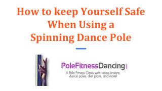 How to Keep Yourself Safe When Using a  Spinning Dance Pole