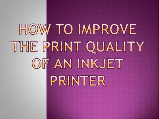 How to improve the print quality of an inkjet printer