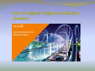How to Register Singapore Subsidiary Company